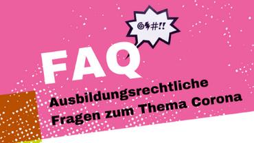 Im folgenden FAQ findet ihr Antworten und Hilfestellungen zu den häufigsten ausbildungsrechtlichen Fragen rund um Corona.